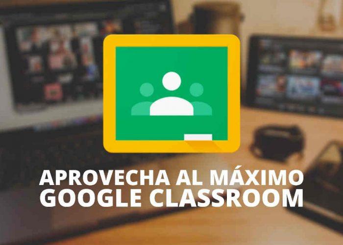 Cómo aprovechar al máximo Google Classroom